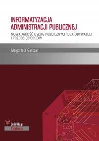 Informatyzacja administracji publicznej. Nowa jakość usług publicznych dla obywateli i przedsiębiorców - Małgorzata Ganczar