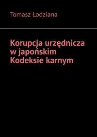Korupcja urzędnicza wjapońskim Kodeksie karnym - Tomasz Łodziana