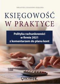 Polityka rachunkowości w firmie 2021 z komentarzem do planu kont - Katarzyna Trzpioła