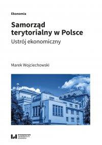 Samorząd terytorialny w Polsce. Ustrój ekonomiczny - Marek Wojciechowski