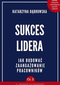 Sukces Lidera. Jakbudować zaangażowanie pracowników. Część 2 -