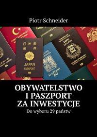 Obywatelstwo ipaszport zainwestycje - Piotr Schneider