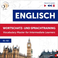 Englisch Wortschatz- und Sprachtraining B1-B2 – Hören & Lernen: English Vocabulary Master for Intermediate Learners - Dorota Guzik