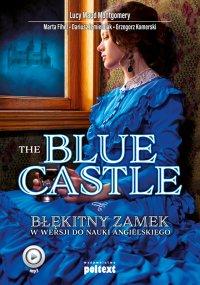 The Blue Castle. Błękitny zamek w wersji do nauki angielskiego - Lucy Maud Montgomery
