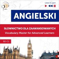 Angielski. Słownictwo dla zaawansowanych: English Vocabulary Master for Advanced Learners (Słuchaj i Ucz się – Poziom B2-C1) - Dorota Guzik