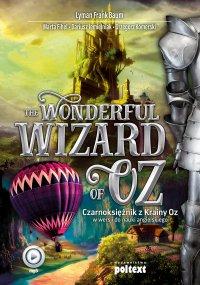 The Wonderful Wizard of Oz. Czarnoksiężnik z Krainy Oz w wersji do nauki angielskiego - Lyman Frank Baum