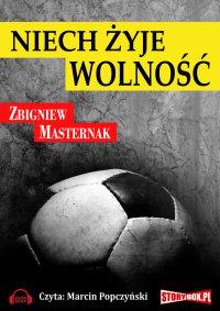 Niech żyje wolność - Zbigniew Masternak