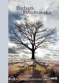 Jak to się skończy - Barbara Rybałtowska