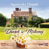Dworek w Miłosnej - Agnieszka Olejnik