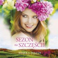 Sezon na szczęście - Paulina Holtz, Roma J. Fiszer