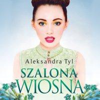 Szalona wiosna - Aleksandra Tyl, Paulina Holtz