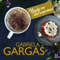 Nigdy cię nie zapomnę - Gabriela Gargaś