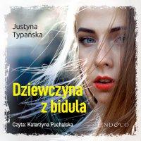 Dziewczyna z bidula - Justyna Typańska