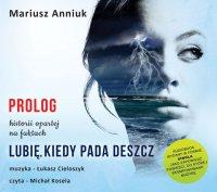 Lubię, kiedy pada deszcz - Prolog - Mariusz Anniuk