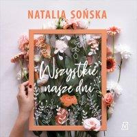 Wszystkie nasze dni - Natalia Sońska