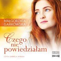 Czego nie powiedziałam - Małgorzata Garkowska