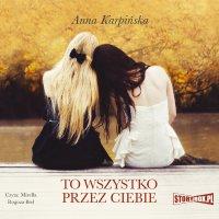 To wszystko przez ciebie - Anna Karpińska