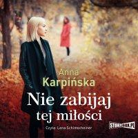Nie zabijaj tej miłości - Anna Karpińska