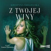Z twojej winy - Krystyna Śmigielska