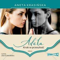 Adela. Tom 1. Krok w przeszłość - Aneta Krasińska