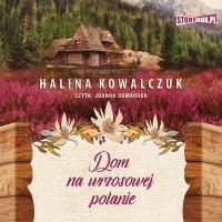 Dom na wrzosowej polanie - Halina Kowalczuk