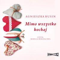 Mimo wszystko kochaj - Agnieszka Rusin