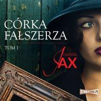 Córka fałszerza. Tom 1 - Joanna Jax
