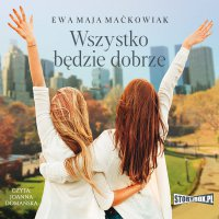 Wszystko będzie dobrze - Ewa Maja Maćkowiak