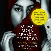 Fatma. Moja arabska teściowa - Nadia Hamid