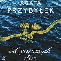 Od pierwszych słów - Agata Przybyłek