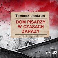 Dom pisarzy w czasach zarazy - Tomasz Jastrun