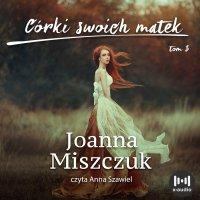 Córki swoich matek - Joanna Miszczuk