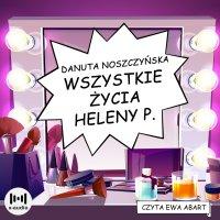 Wszystkie życia Heleny P. - Danuta Noszczyńska