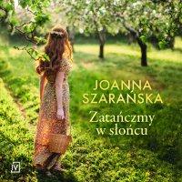 Zatańczmy w słońcu - Joanna Szarańska