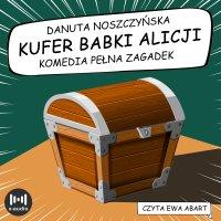 Kufer babki Alicji. Komedia pełna zagadek - Danuta Noszczyńska