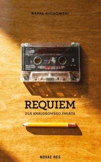 Requiem dla analogowego świata - Rafał Cichowski