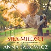 Siła miłości - Anna Sakowicz