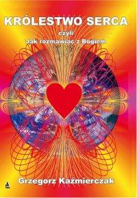 Królestwo serca - Grzegorz Kaźmierczak