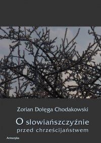 O Słowiańszczyźnie przed chrześcijaństwem - Zorian Dołega Chodakowski