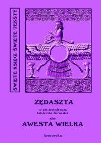 Awesta Wielka. Miano Słowiańskie w ręku jednej Familii od trzech tysięcy lat zostające czyli nie Zendawesta a Zędaszta to jest Życiodawcza książeczka Zoroastra - Nieznany