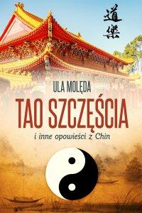 Tao Szczęścia i inne opowieści z Chin - Ula Molęda