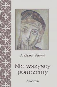 Nie wszyscy pomrzemy. Zaświaty w wierzeniach Kościołów tradycji orientalnej - Andrzej Sarwa