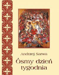 Ósmy dzień tygodnia. Zaświaty w wierzeniach Kościołów tradycji bizantyjskiej - Andrzej Sarwa