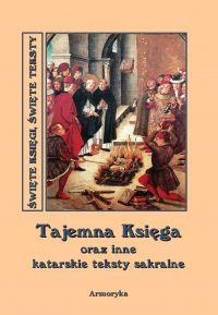 Tajemna księga oraz inne katarskie teksty sakralne - Andrzej Sarwa