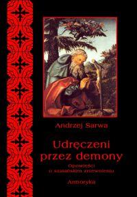 Udręczeni przez demony. Opowieści o szatańskim zniewoleniu - Andrzej Sarwa