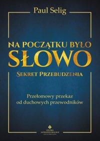 Na początku było Słowo – Sekret Przebudzenia. - Paul Selig