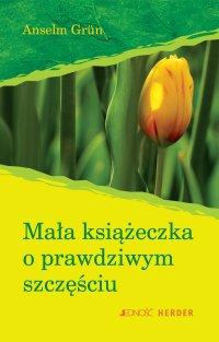 Mała książeczka o prawdziwym szczęściu - Anselm Grün