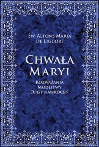 Chwała Maryi. Rozważania, modlitwy, opisy nawróceń - Marek Czekański, Alfons Maria de Liguori