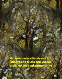 Mistyczne Ciało Chrystusa a charaktery sakramentalne - Włodzimierz Piątkiewicz