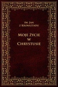 Moje życie w Chrystusie - Jan z Kronsztadu